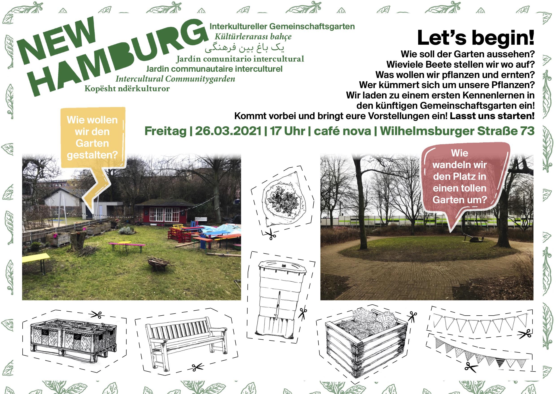 Let's begin! Wie soll der Garten aussehen? Wieviele Beete stellen wir wo auf? Was wollen wir pflanzen und ernten? Wer kümmert sich um unsere Pflanzen? Wir laden zu einem ersten Kennenlernen in den künftigen Gemeinschaftsgarten ein! Kommt vorbei und bringt eure Vorstellungen ein! Lasst uns starten! Freitag | 26.03.2021 | 17 Uhr | café nova | Wilhelmsburger Straße 73